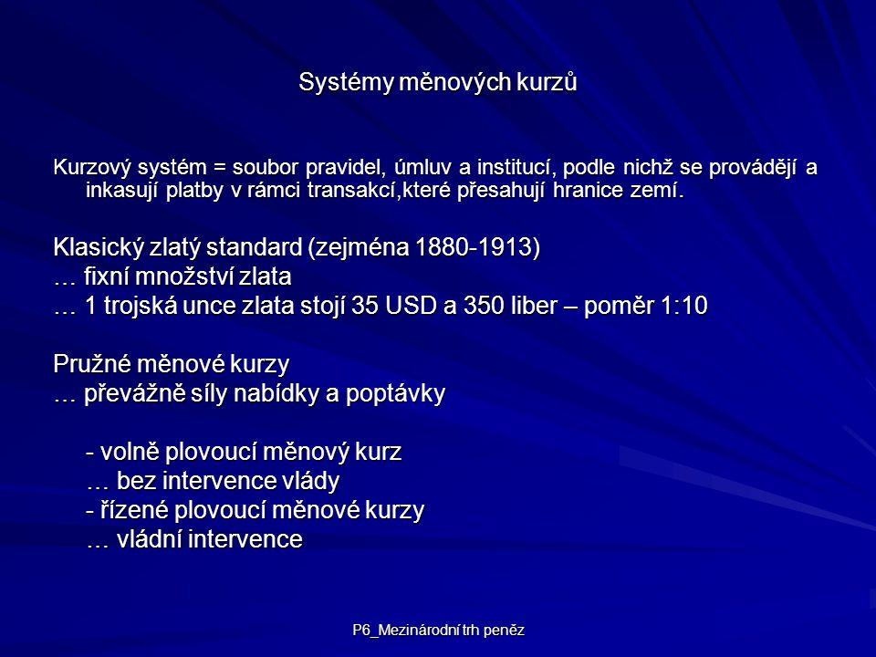 P6_Mezinárodní trh peněz Systémy měnových kurzů Kurzový systém = soubor pravidel, úmluv a institucí, podle nichž se provádějí a inkasují platby v rámc