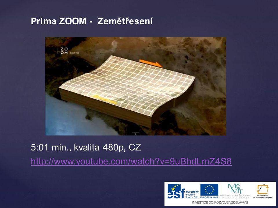 http://www.youtube.com/watch?v=9uBhdLmZ4S8 5:01 min., kvalita 480p, CZ Prima ZOOM - Zemětřesení