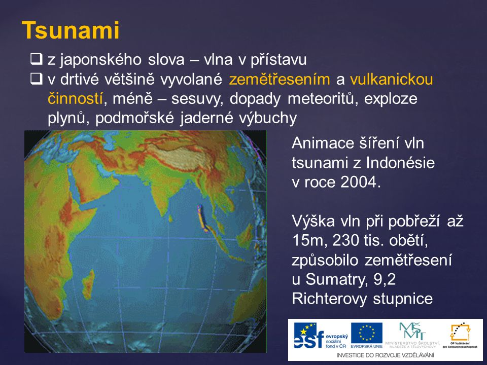 Tsunami  z japonského slova – vlna v přístavu  v drtivé většině vyvolané zemětřesením a vulkanickou činností, méně – sesuvy, dopady meteoritů, explo