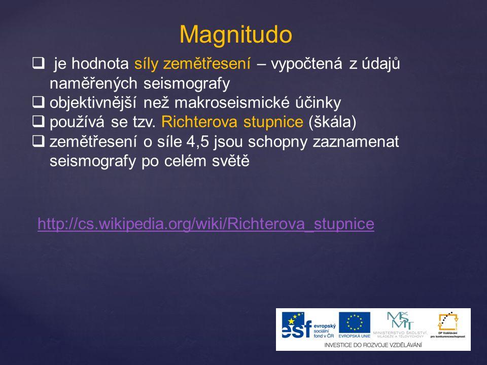 Magnitudo  je hodnota síly zemětřesení – vypočtená z údajů naměřených seismografy  objektivnější než makroseismické účinky  používá se tzv. Richter