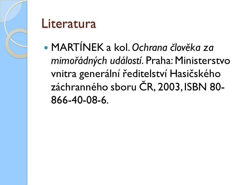 Literatura MARTÍNEK a kol. Ochrana člověka za mimořádných událostí.