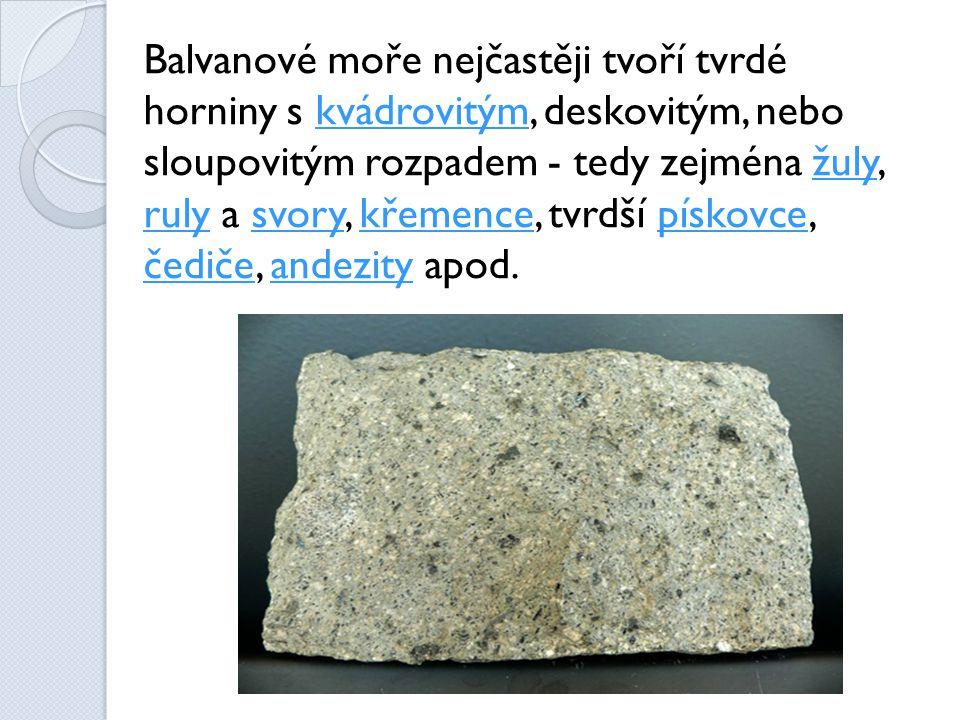 Balvanové moře nejčastěji tvoří tvrdé horniny s kvádrovitým, deskovitým, nebo sloupovitým rozpadem - tedy zejména žuly, ruly a svory, křemence, tvrdší pískovce, čediče, andezity apod.kvádrovitýmžuly rulysvorykřemencepískovce čedičeandezity