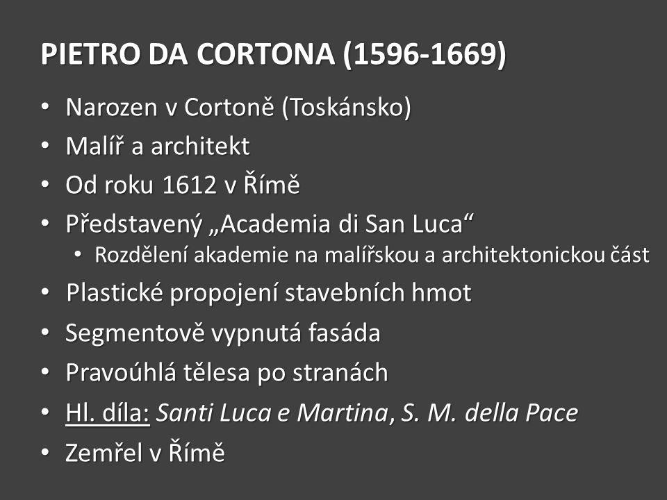 Pietro da Cortona – Sancti Luca e Martina 1635-1650, Řím Na významném místě papežských procesí Akademický kostel Půdorys řeckého kříže s apsidami Dvě patra Dole mauzoleum sv.