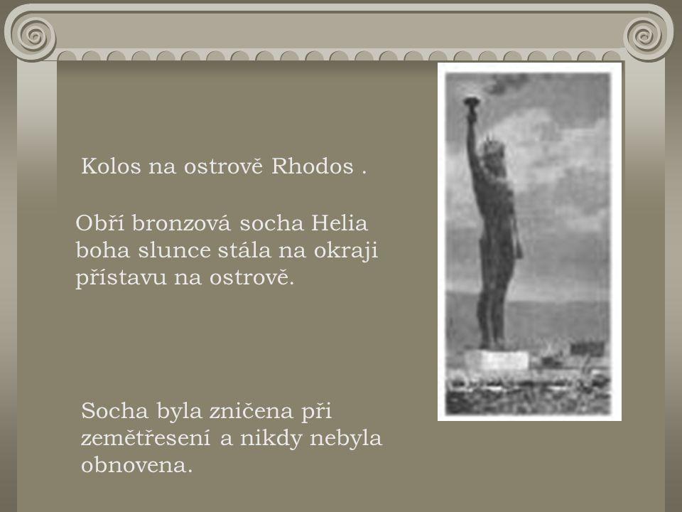 Kolos na ostrově Rhodos. Obří bronzová socha Helia boha slunce stála na okraji přístavu na ostrově. Socha byla zničena při zemětřesení a nikdy nebyla