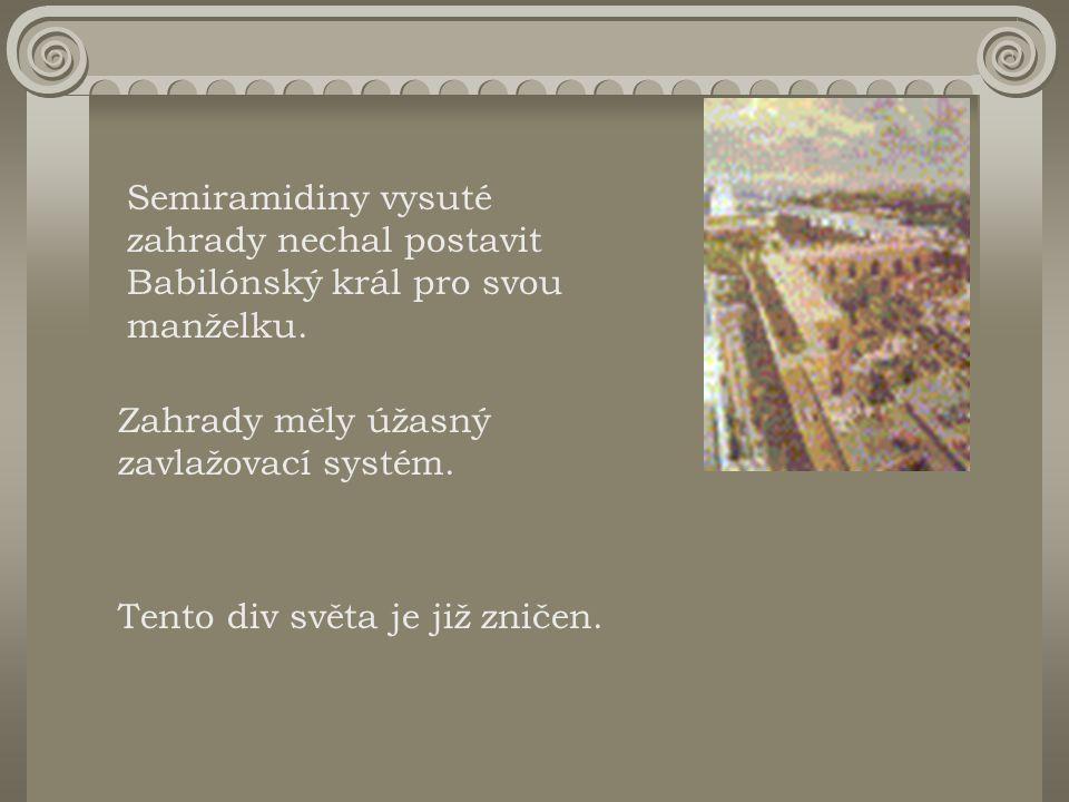 Semiramidiny vysuté zahrady nechal postavit Babilónský král pro svou manželku. Zahrady měly úžasný zavlažovací systém. Tento div světa je již zničen.