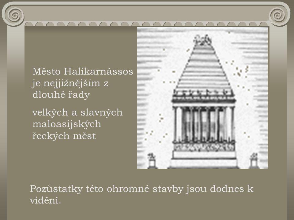 Město Halikarnássos je nejjižnějším z dlouhé řady velkých a slavných maloasijských řeckých měst Pozůstatky této ohromné stavby jsou dodnes k vidění.
