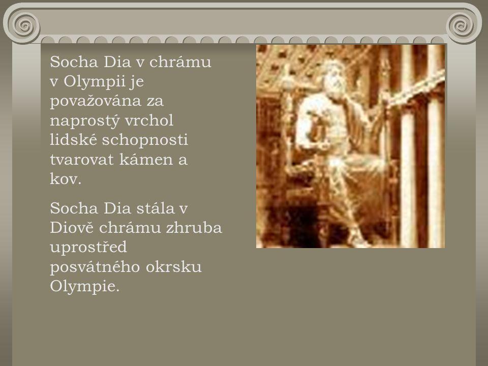Socha Dia v chrámu v Olympii je považována za naprostý vrchol lidské schopnosti tvarovat kámen a kov. Socha Dia stála v Diově chrámu zhruba uprostřed