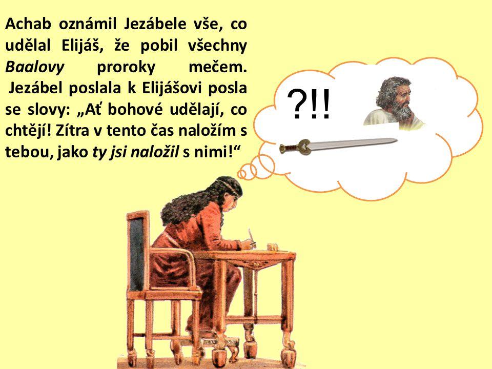 ?!.Achab oznámil Jezábele vše, co udělal Elijáš, že pobil všechny Baalovy proroky mečem.