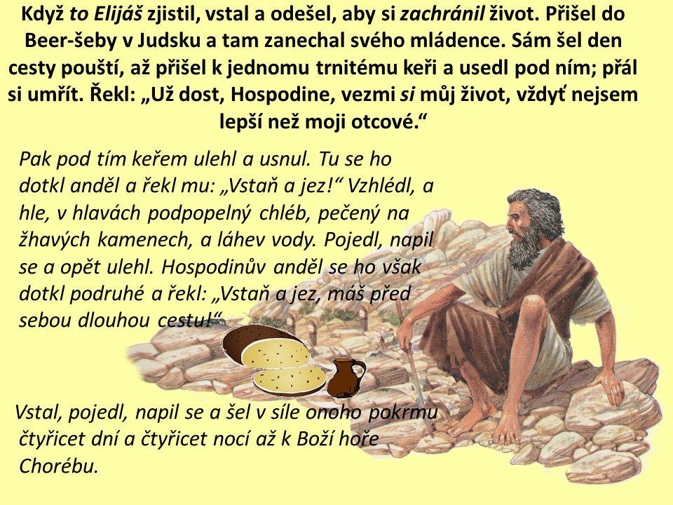 Když to Elijáš zjistil, vstal a odešel, aby si zachránil život.