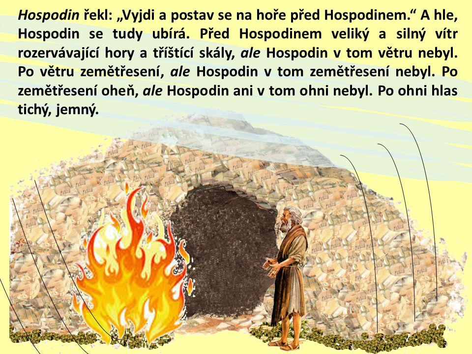 """Hospodin řekl: """"Vyjdi a postav se na hoře před Hospodinem. A hle, Hospodin se tudy ubírá."""