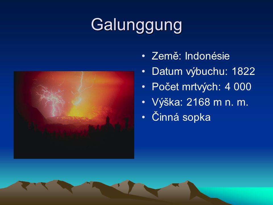 Galunggung Země: Indonésie Datum výbuchu: 1822 Počet mrtvých: 4 000 Výška: 2168 m n. m. Činná sopka