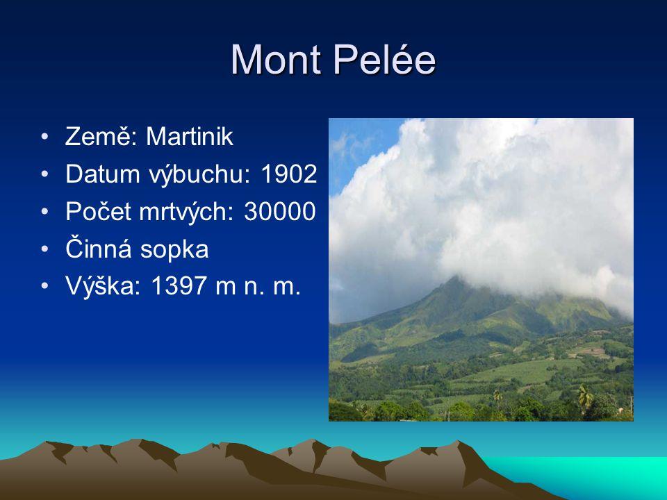Mont Pelée Země: Martinik Datum výbuchu: 1902 Počet mrtvých: 30000 Činná sopka Výška: 1397 m n. m.
