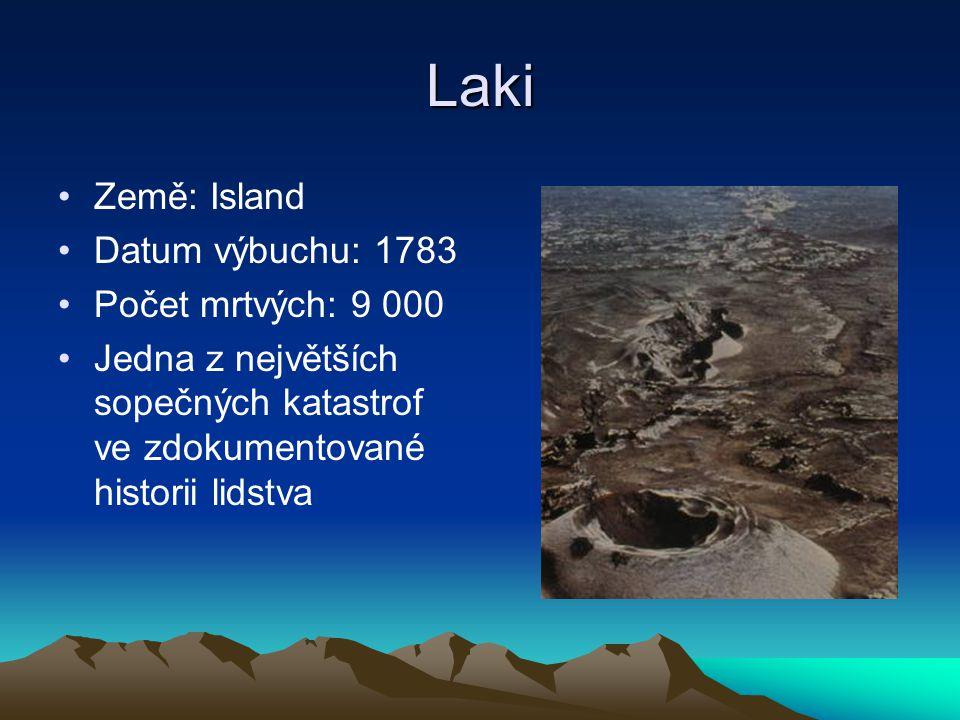 Laki Země: Island Datum výbuchu: 1783 Počet mrtvých: 9 000 Jedna z největších sopečných katastrof ve zdokumentované historii lidstva
