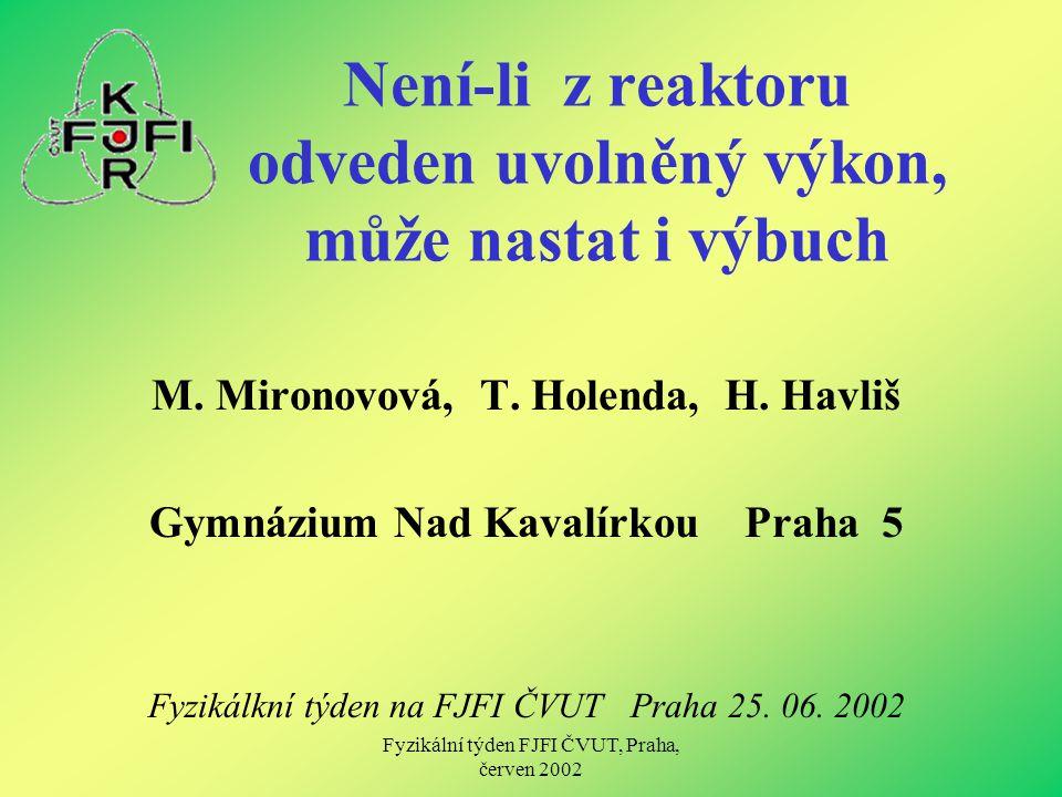Fyzikální týden FJFI ČVUT, Praha, červen 2002 Není-li z reaktoru odveden uvolněný výkon, může nastat i výbuch M. Mironovová, T. Holenda, H. Havliš Gym