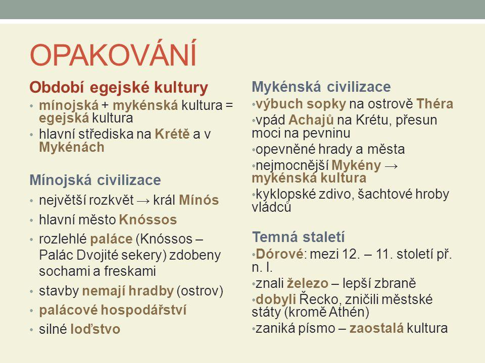 OPAKOVÁNÍ Období egejské kultury mínojská + mykénská kultura = egejská kultura hlavní střediska na Krétě a v Mykénách Mínojská civilizace největší roz