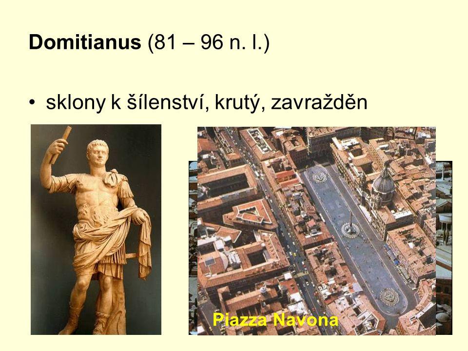 Domitianus (81 – 96 n. l.) sklony k šílenství, krutý, zavražděn Domitianův stadion Piazza Navona