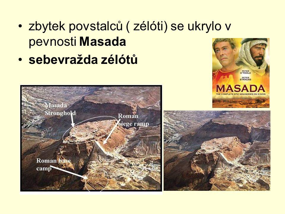 zbytek povstalců ( zélóti) se ukrylo v pevnosti Masada sebevražda zélótů