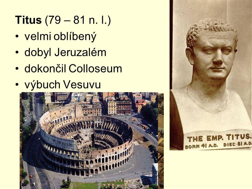 Titus (79 – 81 n. l.) velmi oblíbený dobyl Jeruzalém dokončil Colloseum výbuch Vesuvu