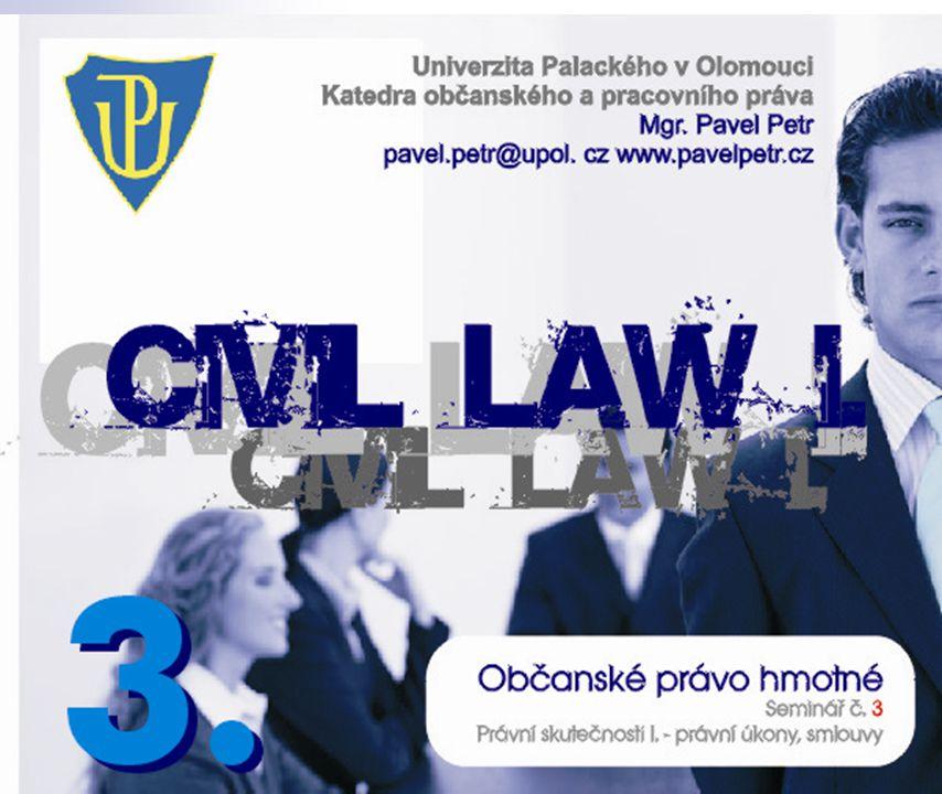 Občanské právo hmotné I. Seminář 3. Právní skutečnosti I. – právní úkony, smlouvy