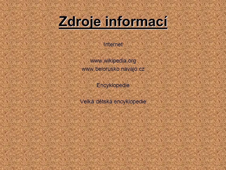 Zdroje informací Internet www.wikipedia.org www.belorusko.navajo.cz Encyklopedie Velká dětská encyklopedie