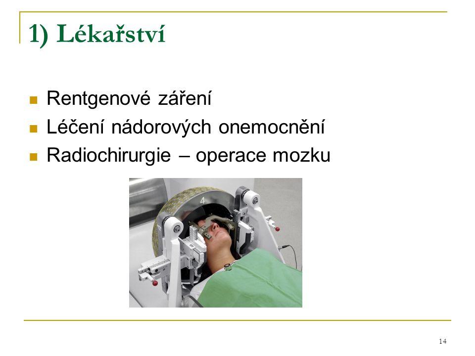 14 1) Lékařství Rentgenové záření Léčení nádorových onemocnění Radiochirurgie – operace mozku