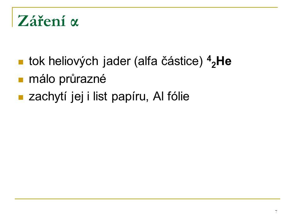 7 Záření α tok heliových jader (alfa částice) 4 2 He málo průrazné zachytí jej i list papíru, Al fólie