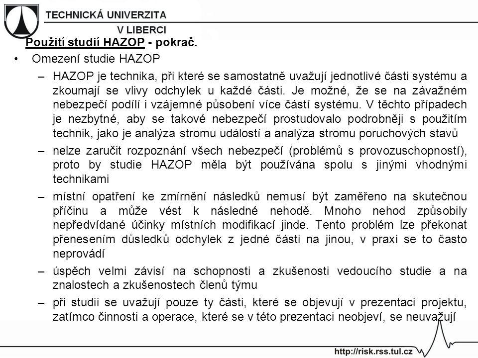 Omezení studie HAZOP –HAZOP je technika, při které se samostatně uvažují jednotlivé části systému a zkoumají se vlivy odchylek u každé části. Je možné