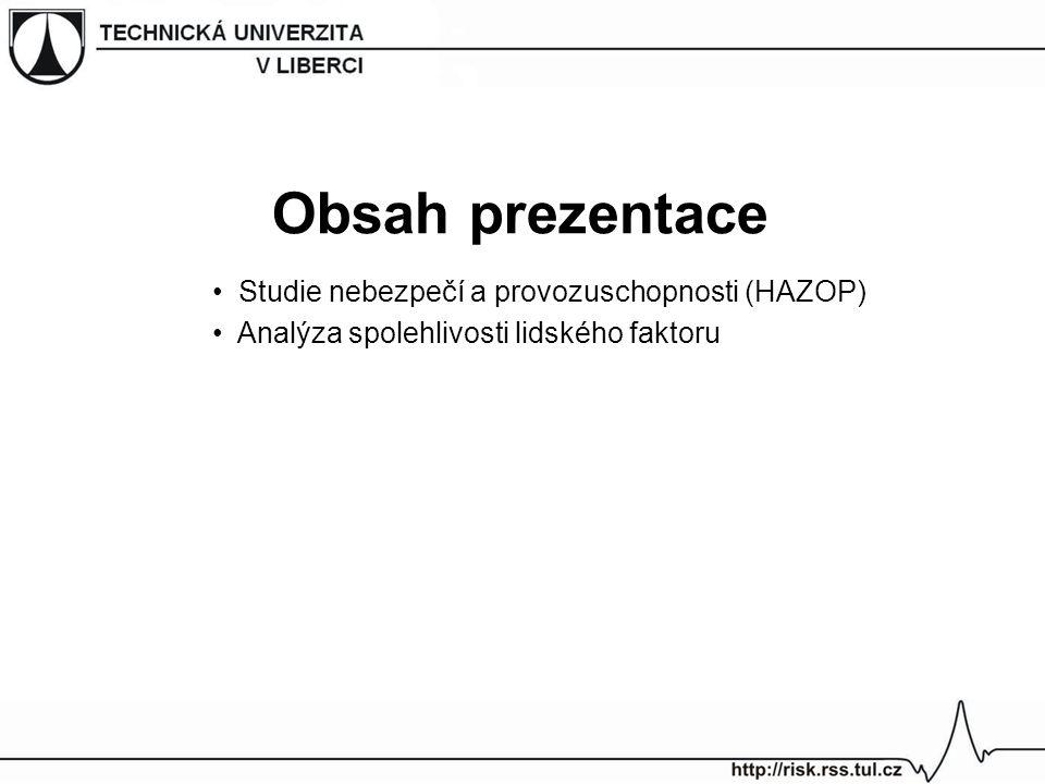 Obsah prezentace Studie nebezpečí a provozuschopnosti (HAZOP) Analýza spolehlivosti lidského faktoru