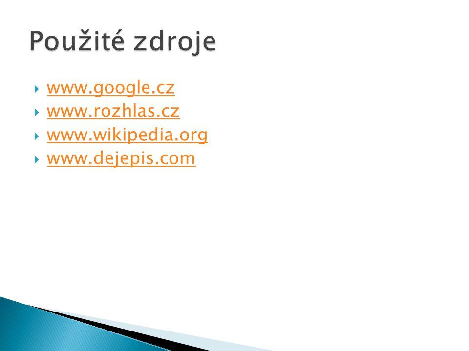  www.google.cz www.google.cz  www.rozhlas.cz www.rozhlas.cz  www.wikipedia.org www.wikipedia.org  www.dejepis.com www.dejepis.com