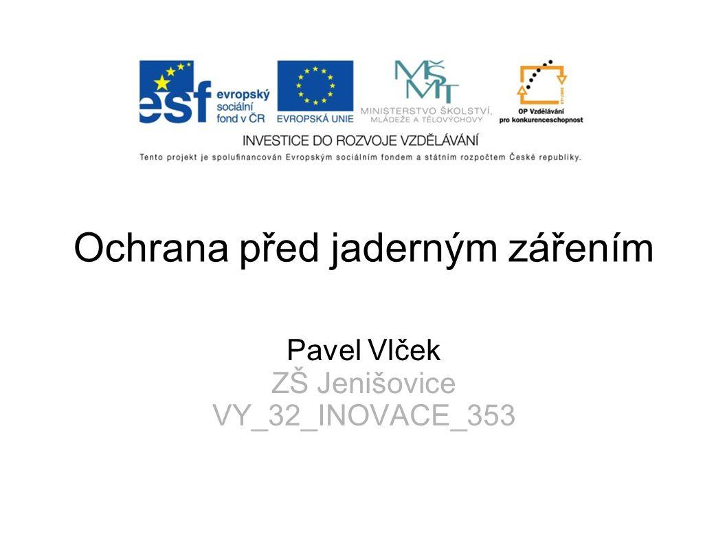 Ochrana před jaderným zářením Pavel Vlček ZŠ Jenišovice VY_32_INOVACE_353