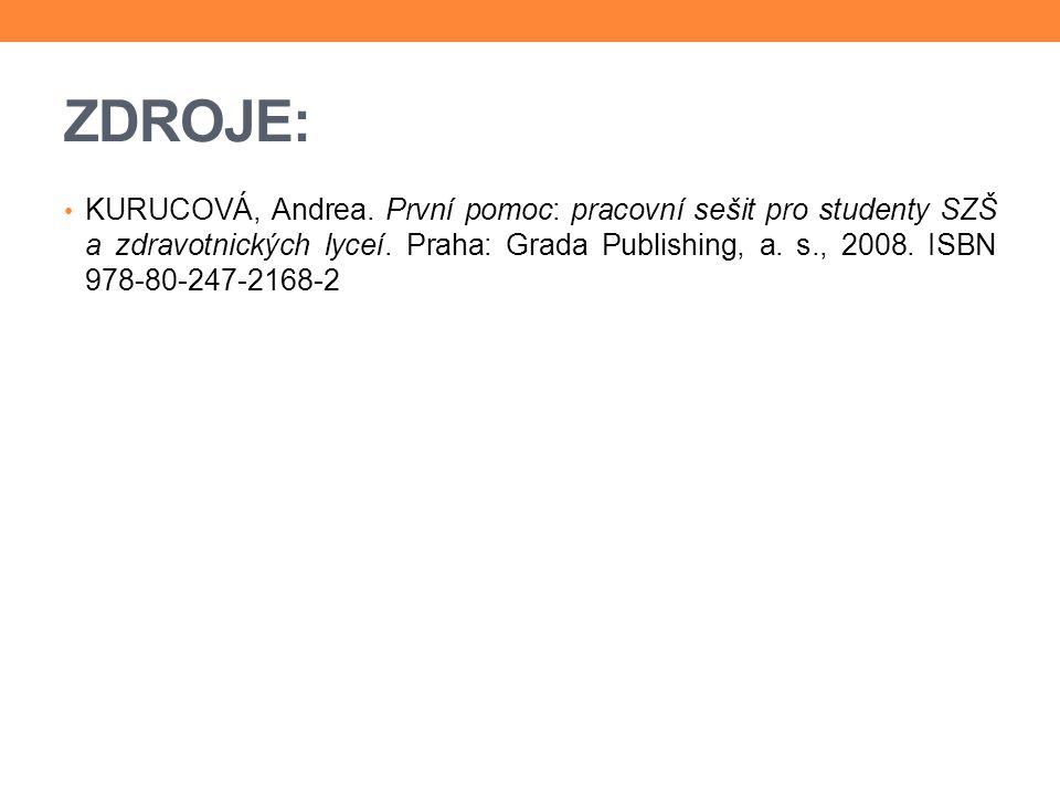 ZDROJE: KURUCOVÁ, Andrea. První pomoc: pracovní sešit pro studenty SZŠ a zdravotnických lyceí. Praha: Grada Publishing, a. s., 2008. ISBN 978-80-247-2