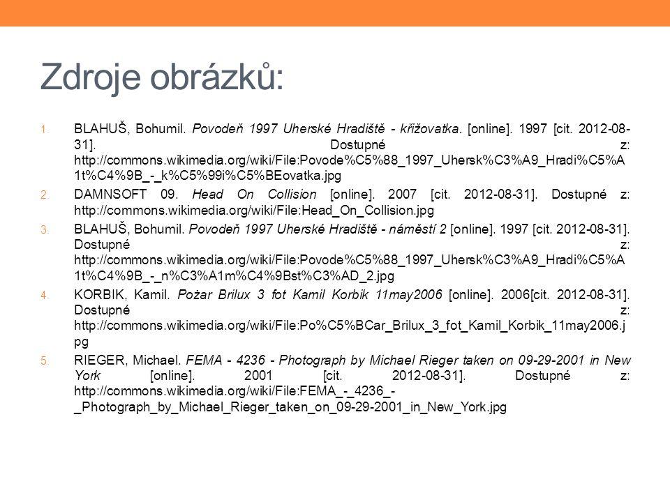 Zdroje obrázků: 1. BLAHUŠ, Bohumil. Povodeň 1997 Uherské Hradiště - křižovatka. [online]. 1997 [cit. 2012-08- 31]. Dostupné z: http://commons.wikimedi