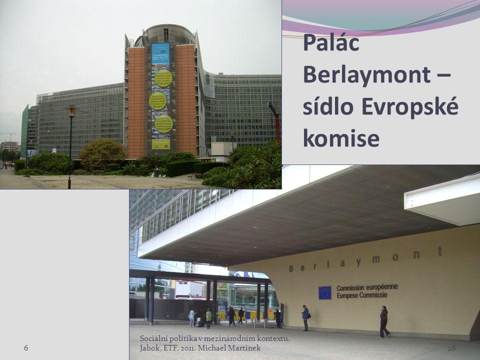 Palác Berlaymont – sídlo Evropské komise 6 Sociální politika v mezinárodním kontextu.