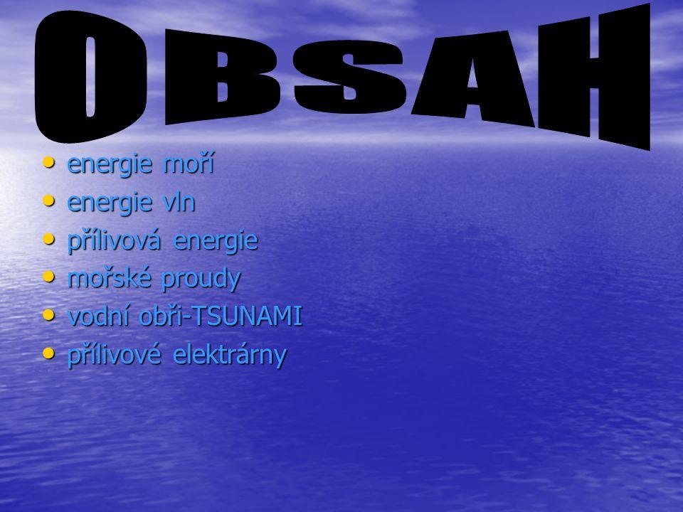 energie moří energie moří energie vln energie vln přílivová energie přílivová energie mořské proudy mořské proudy vodní obři-TSUNAMI vodní obři-TSUNAMI přílivové elektrárny přílivové elektrárny
