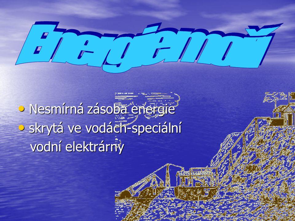Nesmírná zásoba energie Nesmírná zásoba energie skrytá ve vodách-speciální skrytá ve vodách-speciální vodní elektrárny vodní elektrárny