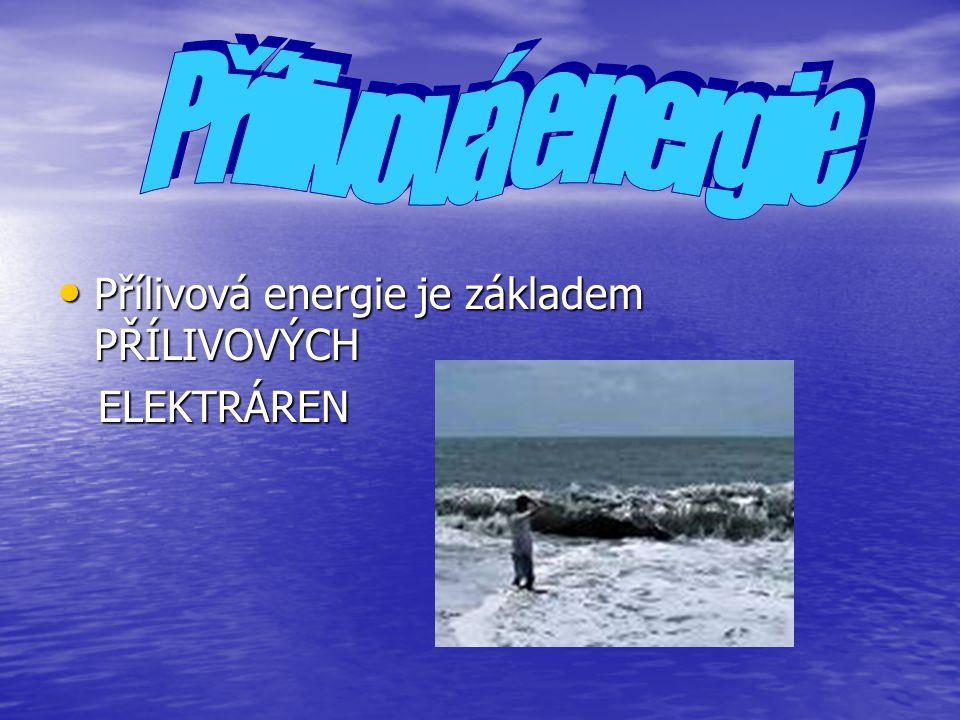 Přílivová energie je základem PŘÍLIVOVÝCH Přílivová energie je základem PŘÍLIVOVÝCH ELEKTRÁREN ELEKTRÁREN