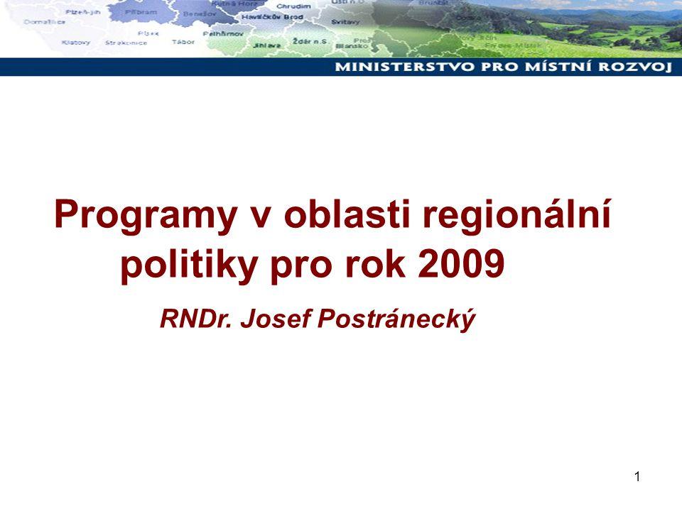 1 Programy v oblasti regionální politiky pro rok 2009 RNDr. Josef Postránecký