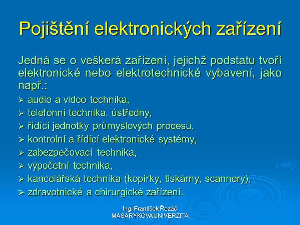 Ing. František Řezáč MASARYKOVA UNIVERZITA Pojištění elektronických zařízení Jedná se o veškerá zařízení, jejichž podstatu tvoří elektronické nebo ele