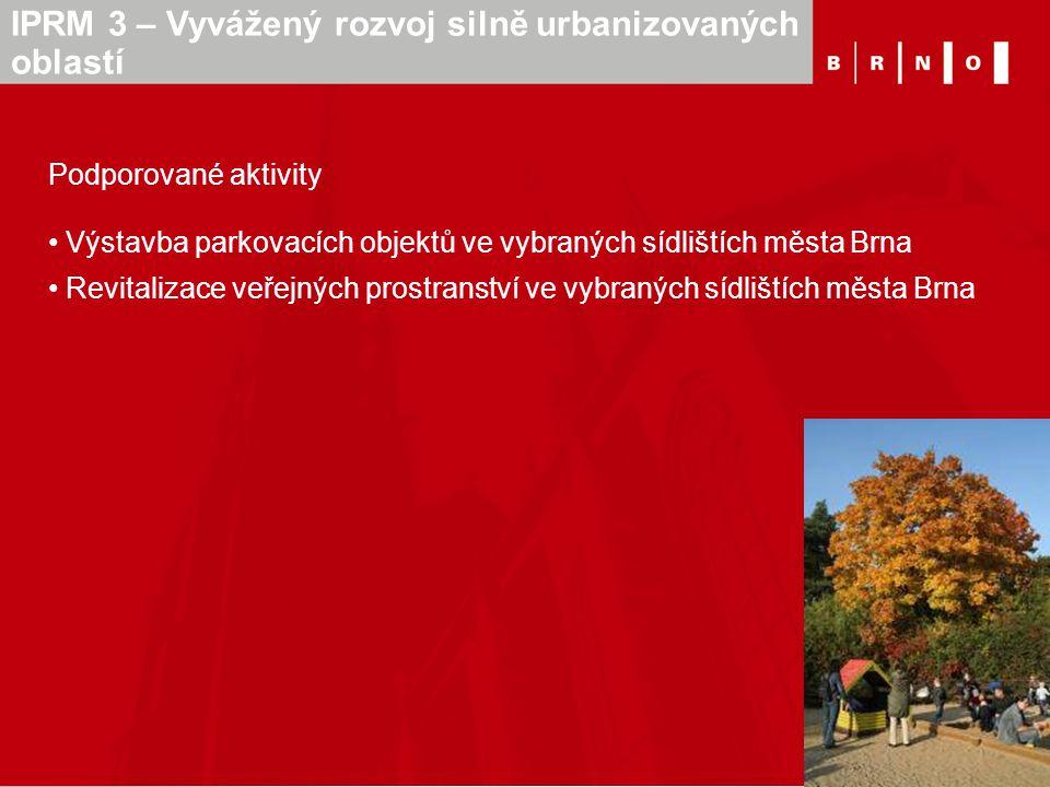 Podporované aktivity Výstavba parkovacích objektů ve vybraných sídlištích města Brna Revitalizace veřejných prostranství ve vybraných sídlištích města