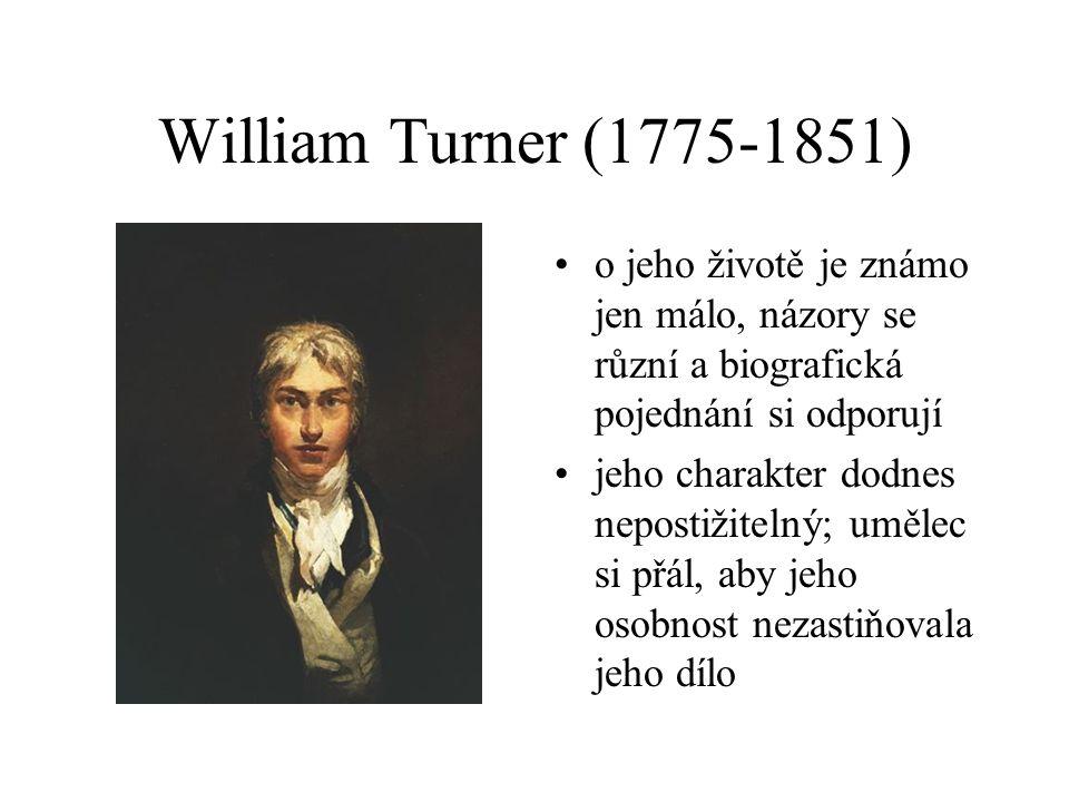 William Turner (1775-1851) o jeho životě je známo jen málo, názory se různí a biografická pojednání si odporují jeho charakter dodnes nepostižitelný; umělec si přál, aby jeho osobnost nezastiňovala jeho dílo