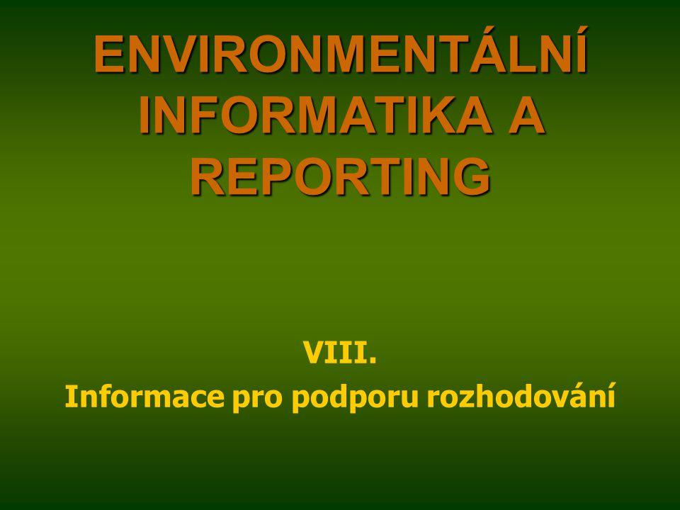 ENVIRONMENTÁLNÍ INFORMATIKA A REPORTING VIII. Informace pro podporu rozhodování
