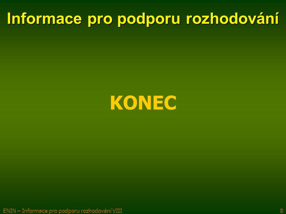 ENIN – Informace pro podporu rozhodování VIII8 KONEC Informace pro podporu rozhodování