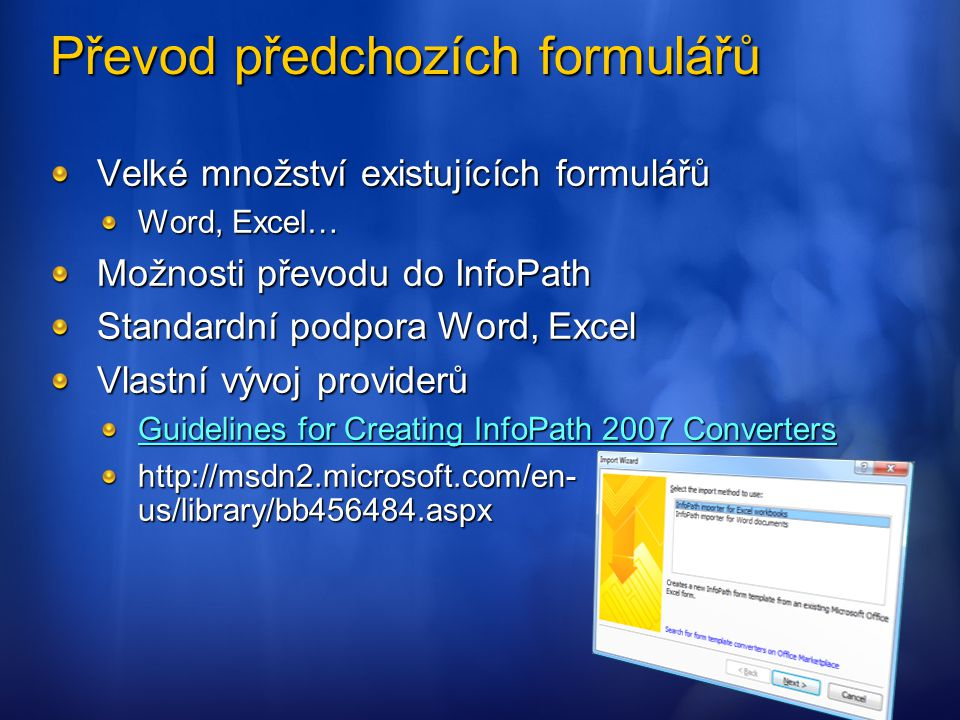 Převod předchozích formulářů Velké množství existujících formulářů Word, Excel… Možnosti převodu do InfoPath Standardní podpora Word, Excel Vlastní vý