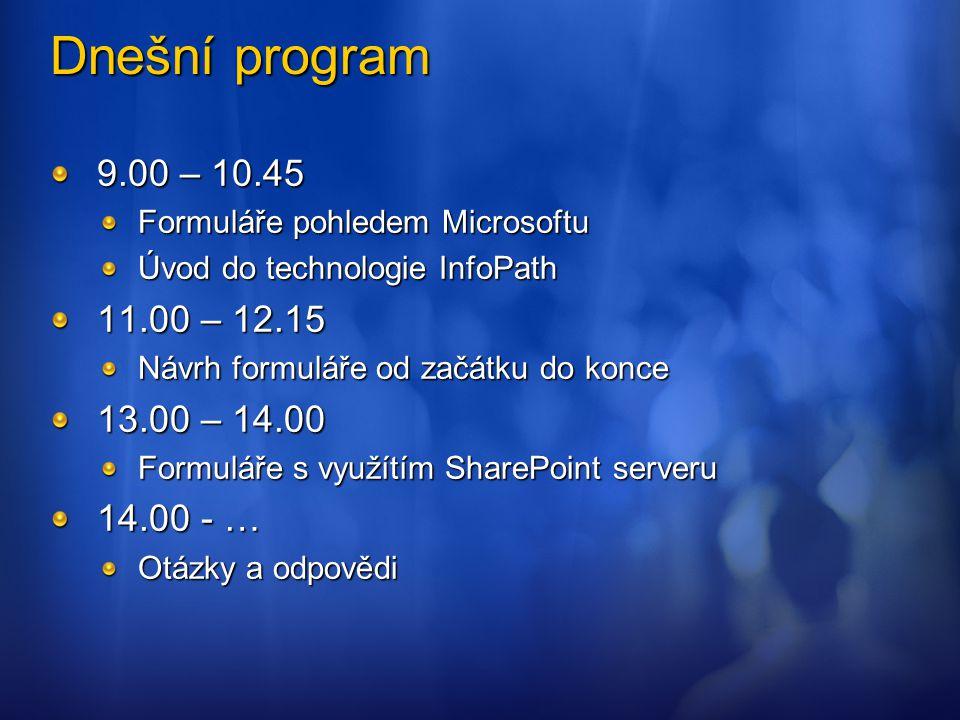 Dnešní program 9.00 – 10.45 Formuláře pohledem Microsoftu Úvod do technologie InfoPath 11.00 – 12.15 Návrh formuláře od začátku do konce 13.00 – 14.00