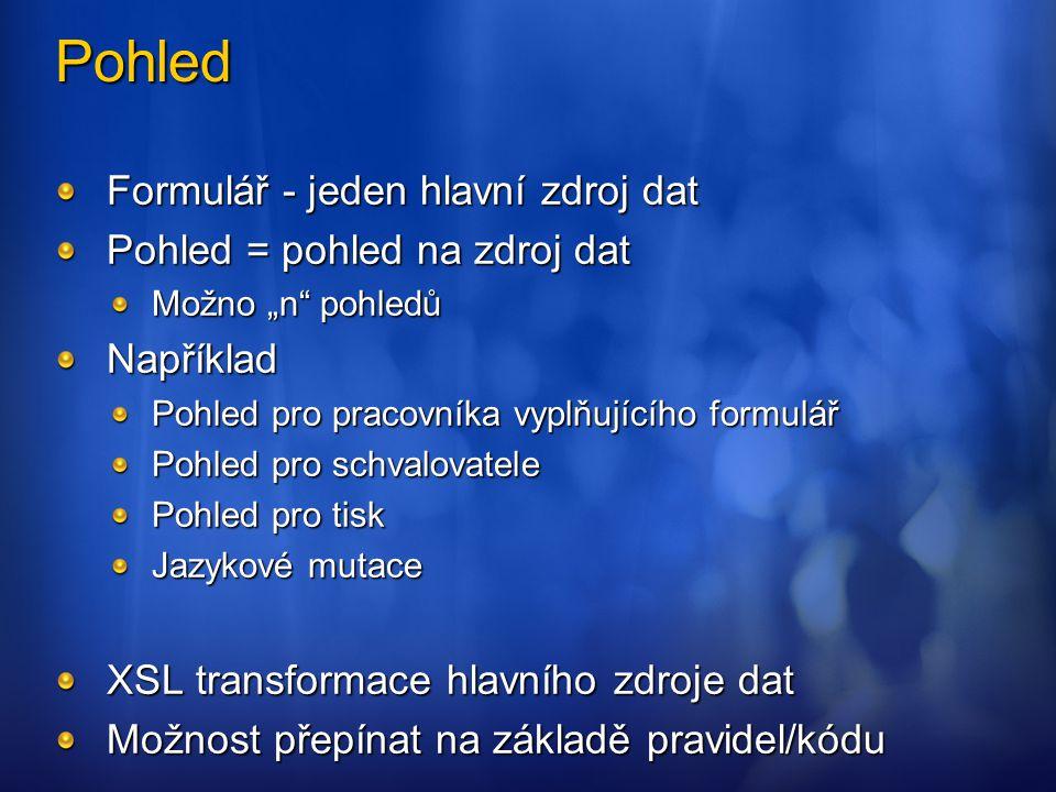 """Pohled Formulář - jeden hlavní zdroj dat Pohled = pohled na zdroj dat Možno """"n"""" pohledů Například Pohled pro pracovníka vyplňujícího formulář Pohled p"""