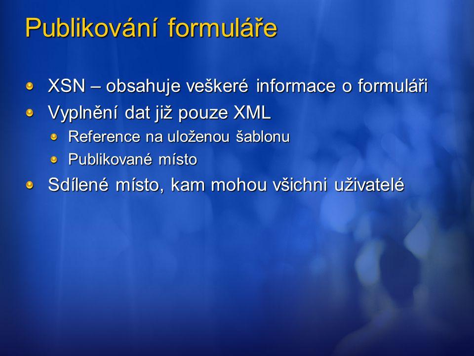 Publikování formuláře XSN – obsahuje veškeré informace o formuláři Vyplnění dat již pouze XML Reference na uloženou šablonu Publikované místo Sdílené