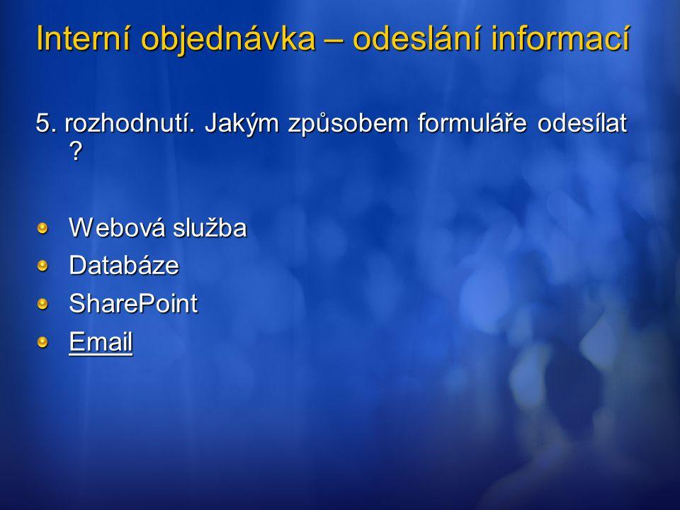 Interní objednávka – odeslání informací 5. rozhodnutí. Jakým způsobem formuláře odesílat ? Webová služba DatabázeSharePointEmail