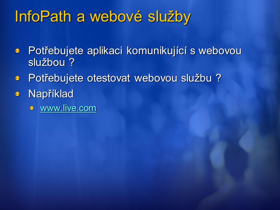 InfoPath a webové služby Potřebujete aplikaci komunikující s webovou službou ? Potřebujete otestovat webovou službu ? Například www.live.com