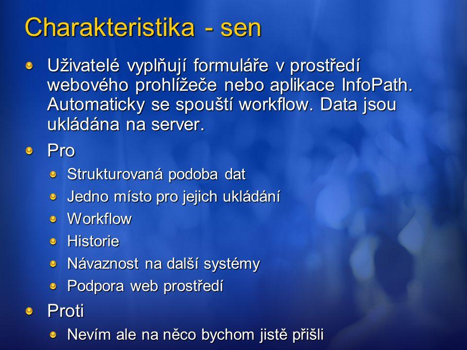 Charakteristika - sen Uživatelé vyplňují formuláře v prostředí webového prohlížeče nebo aplikace InfoPath. Automaticky se spouští workflow. Data jsou
