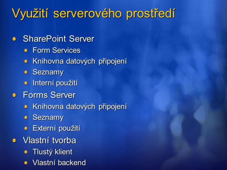 Využití serverového prostředí SharePoint Server Form Services Knihovna datových připojení Seznamy Interní použití Forms Server Knihovna datových připo